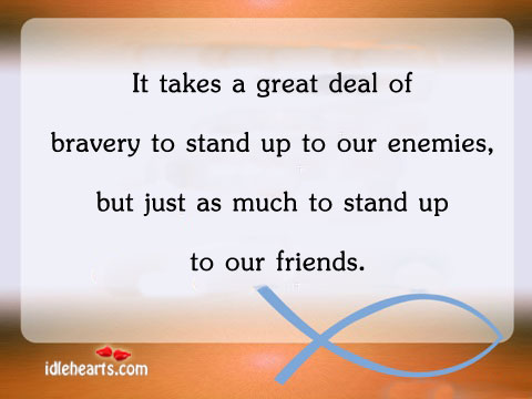 It takes a great deal of bravery to stand up to Image