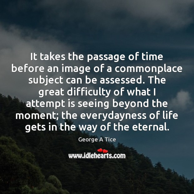 Image, It takes the passage of time before an image of a commonplace