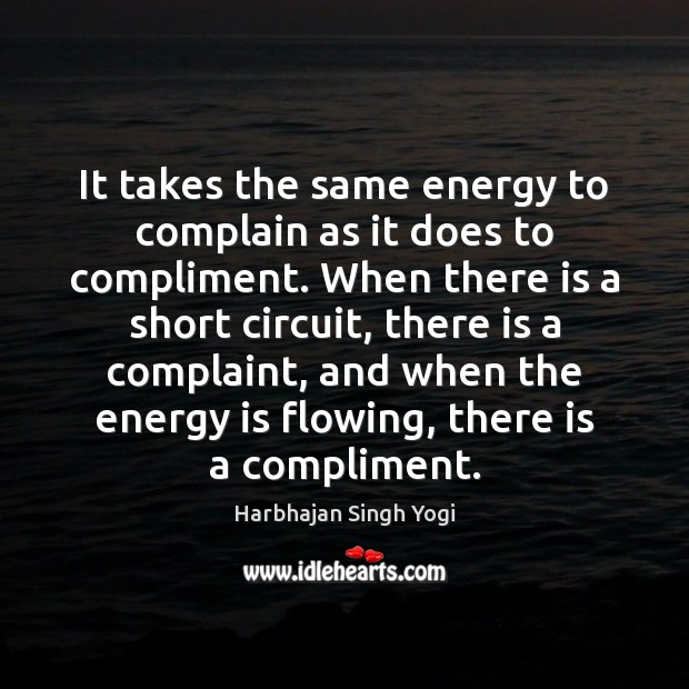 It takes the same energy to complain as it does to compliment. Harbhajan Singh Yogi Picture Quote