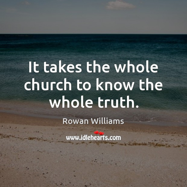 Image, It takes the whole church to know the whole truth.
