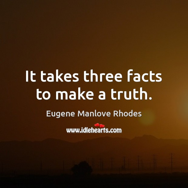 It takes three facts to make a truth. Image