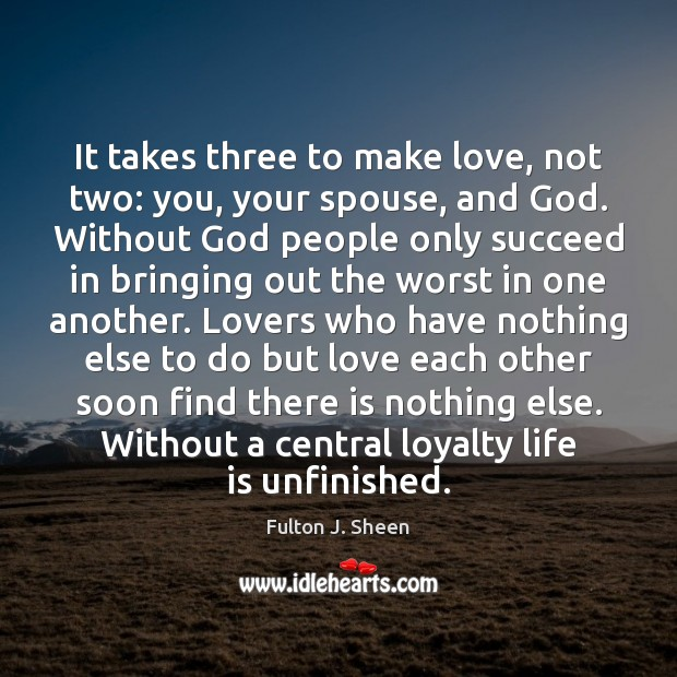 It takes three to make love, not two: you, your spouse, and Fulton J. Sheen Picture Quote