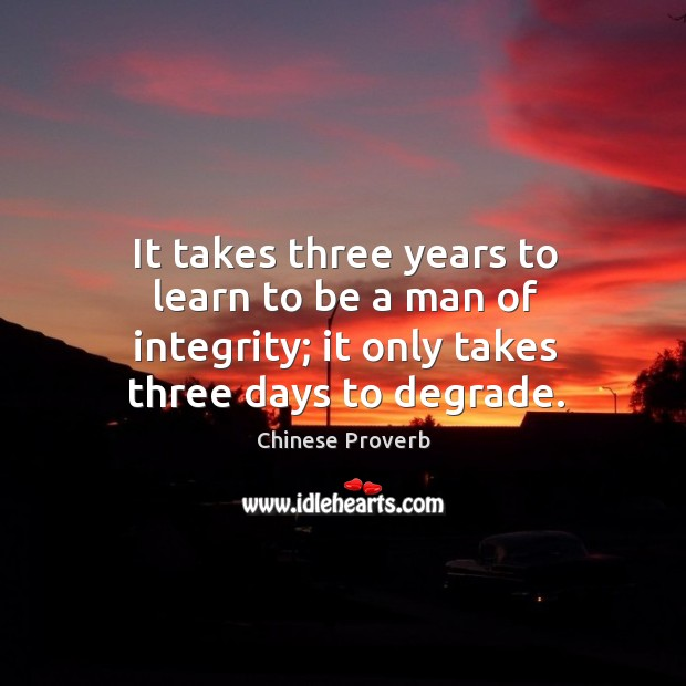Image, It takes three years to learn to be a man of integrity
