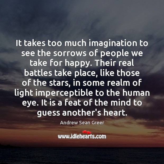 It takes too much imagination to see the sorrows of people we Image