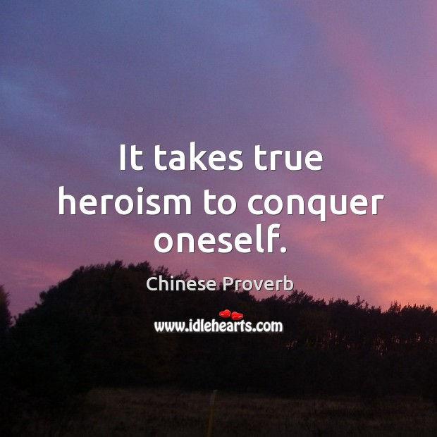 Image, It takes true heroism to conquer oneself.