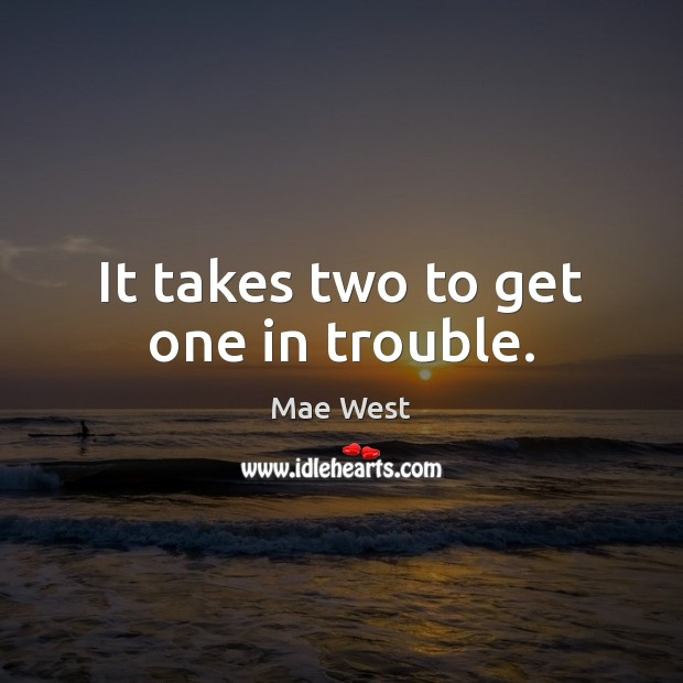 It takes two to get one in trouble. Image