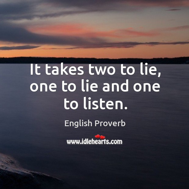 It takes two to lie, one to lie and one to listen. English Proverbs Image