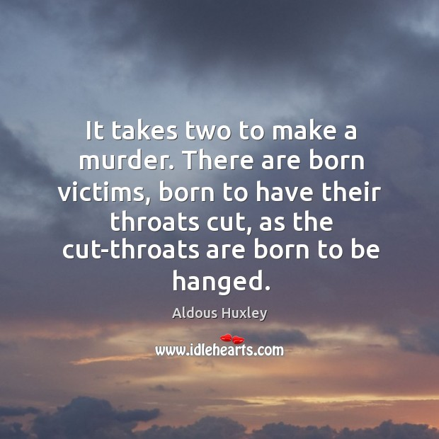 Image, It takes two to make a murder. There are born victims, born to have their throats
