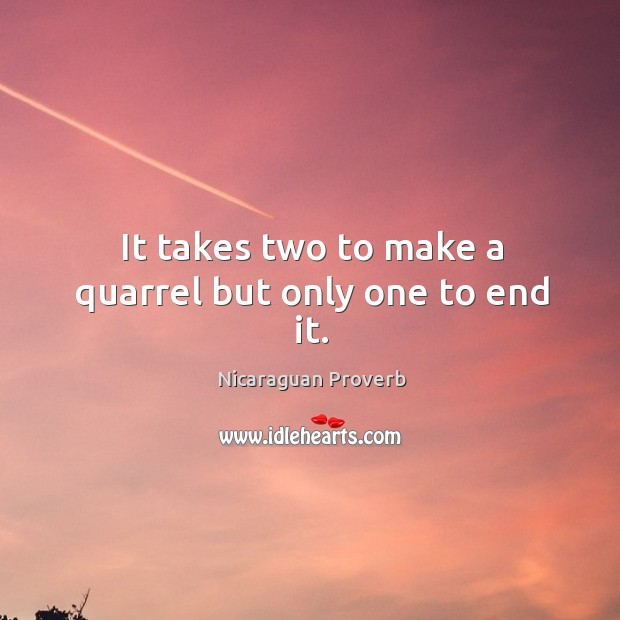 Image, It takes two to make a quarrel but only one to end it.