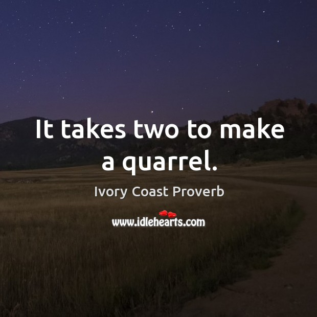 It takes two to make a quarrel. Ivory Coast Proverbs Image