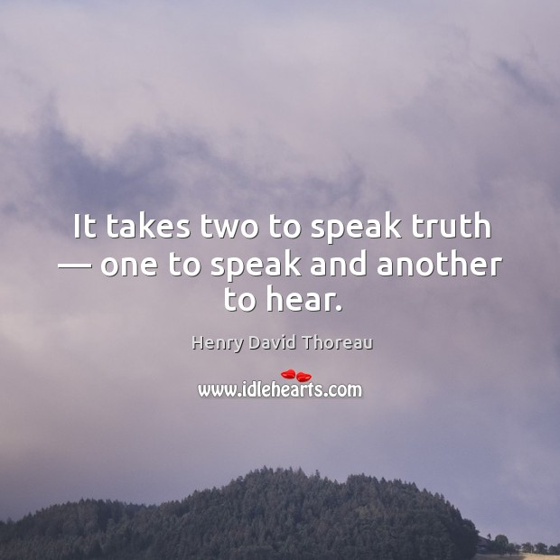 Image, It takes two to speak truth — one to speak and another to hear.