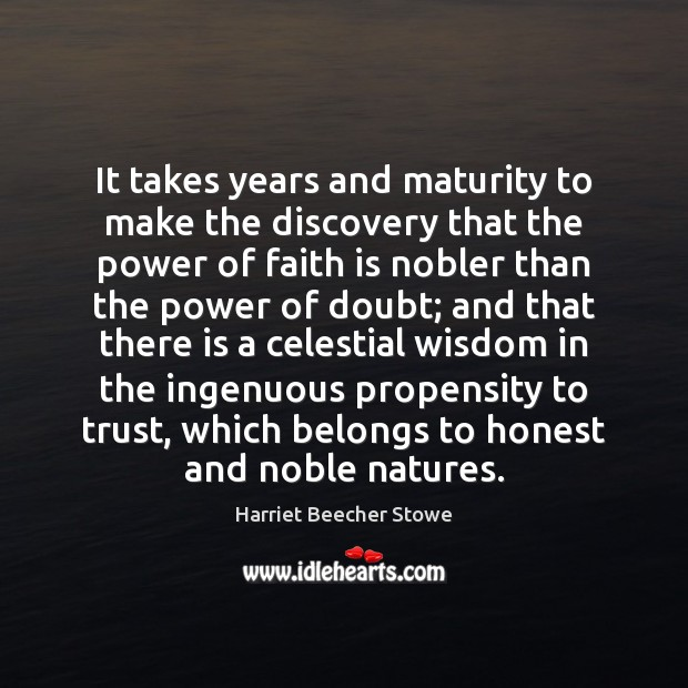 It takes years and maturity to make the discovery that the power Image