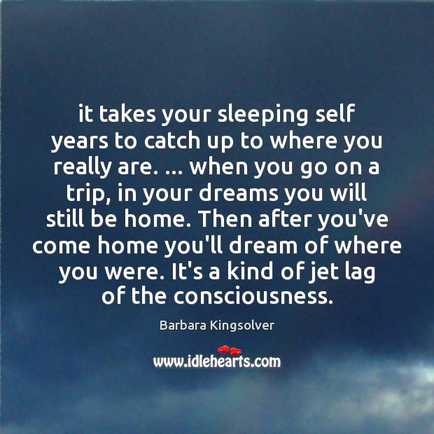 It takes your sleeping self years to catch up to where you Image