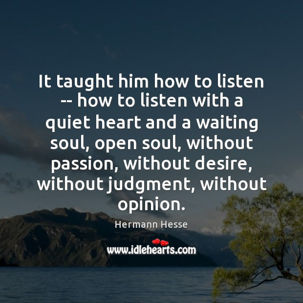 Image, It taught him how to listen — how to listen with a