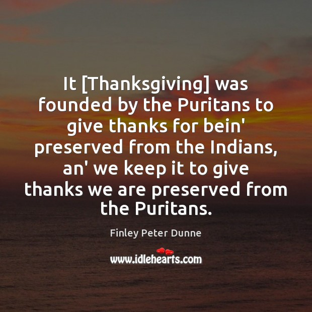 It [Thanksgiving] was founded by the Puritans to give thanks for bein' Thanksgiving Quotes Image