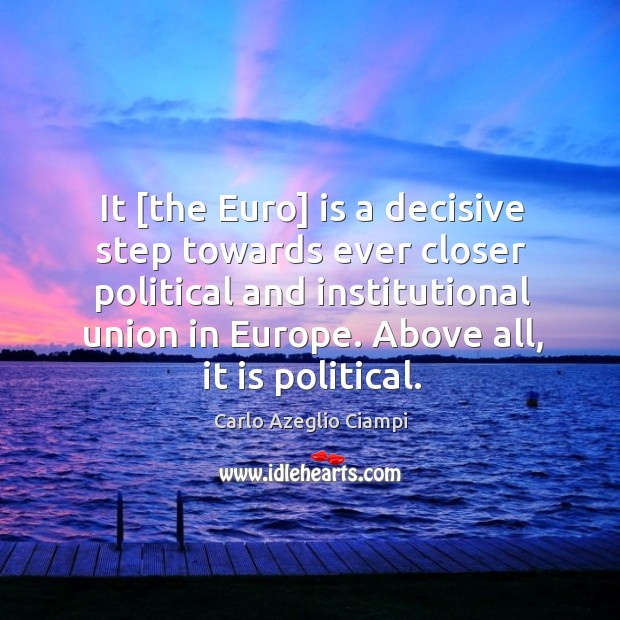 Image, It [the Euro] is a decisive step towards ever closer political and