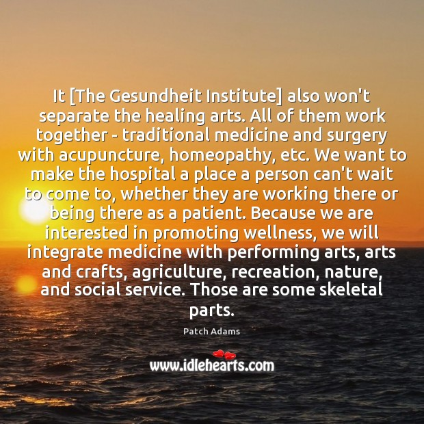 Image, It [The Gesundheit Institute] also won't separate the healing arts. All of