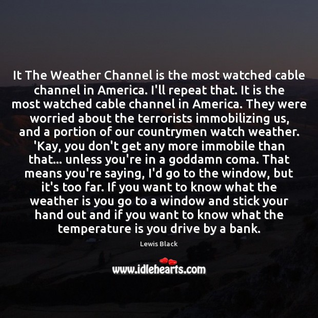 It The Weather Channel is the most watched cable channel in America. Image