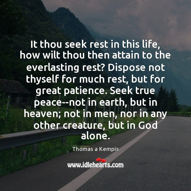 Thomas a Kempis Picture Quote image saying: It thou seek rest in this life, how wilt thou then attain