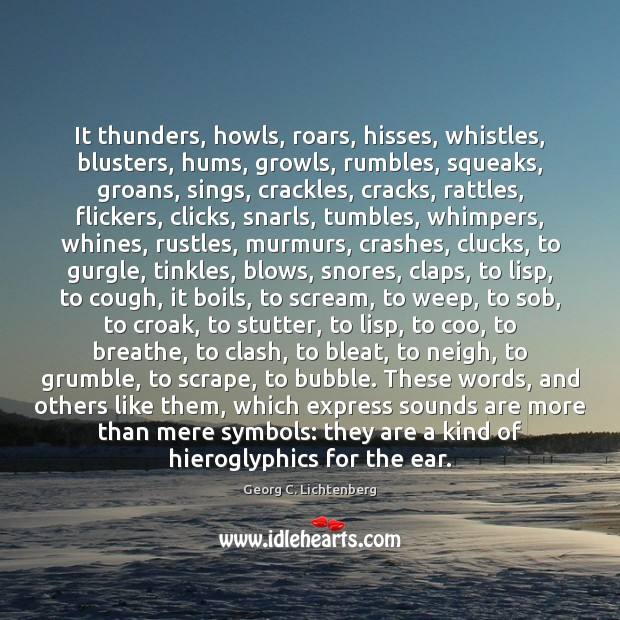 It thunders, howls, roars, hisses, whistles, blusters, hums, growls, rumbles, squeaks, groans, Image