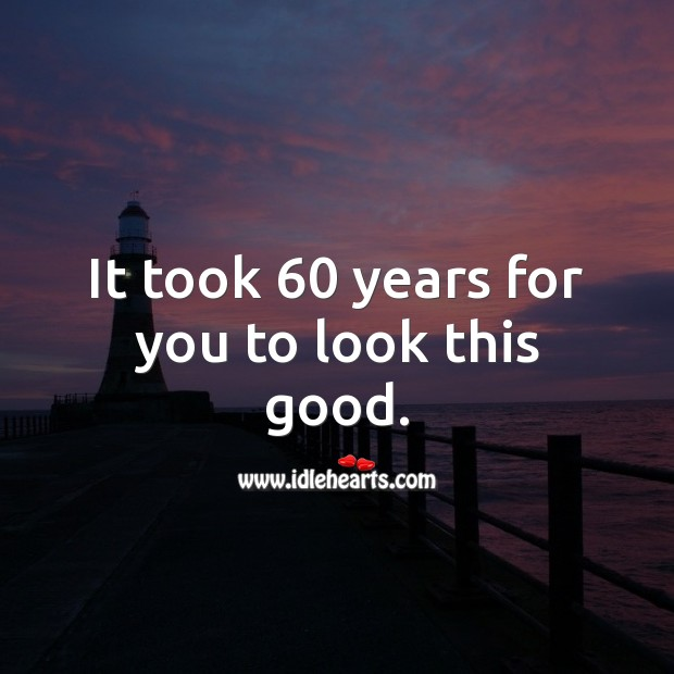 It took 60 years for you to look this good. 60th Birthday Messages Image