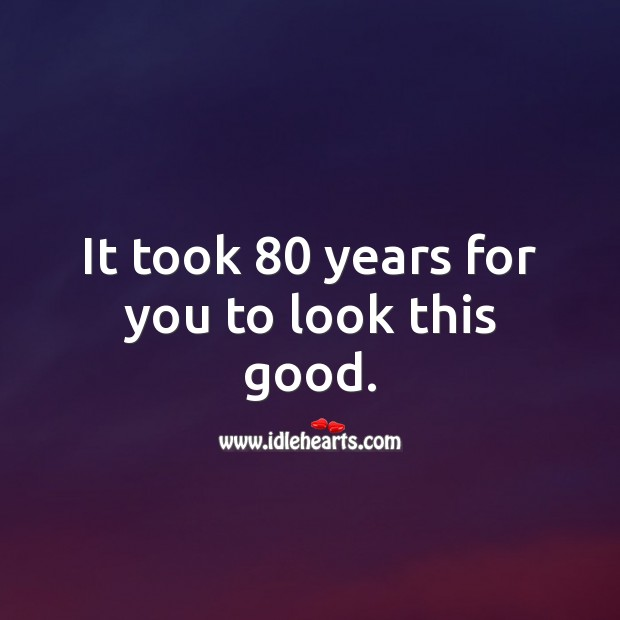 It took 80 years for you to look this good. 80th Birthday Messages Image