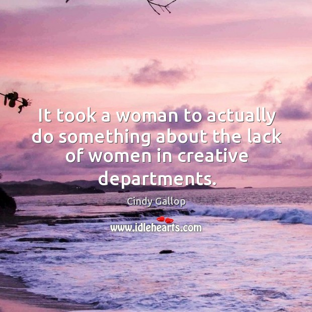 It took a woman to actually do something about the lack of women in creative departments. Image
