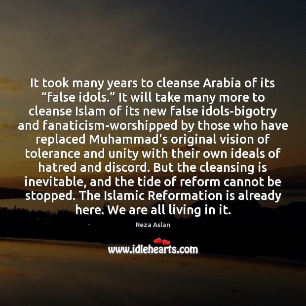 """It took many years to cleanse Arabia of its """"false idols."""" It Reza Aslan Picture Quote"""