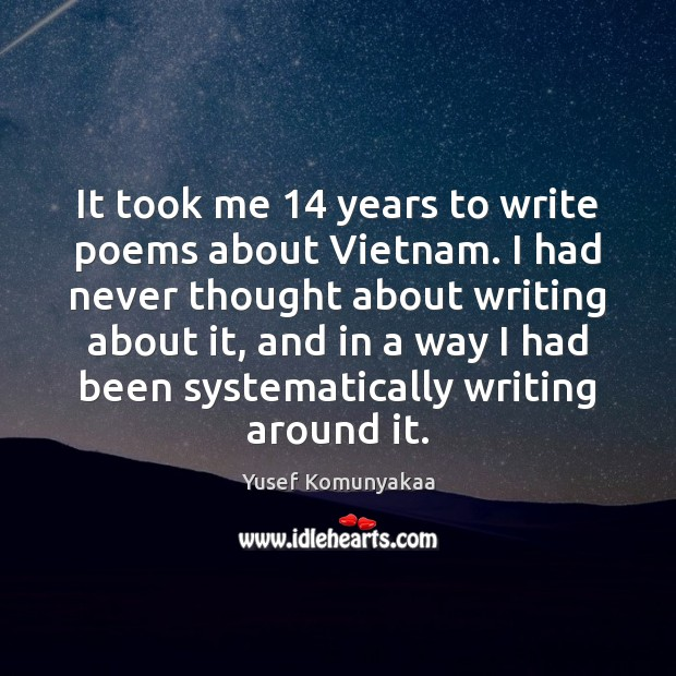 It took me 14 years to write poems about Vietnam. I had never Image