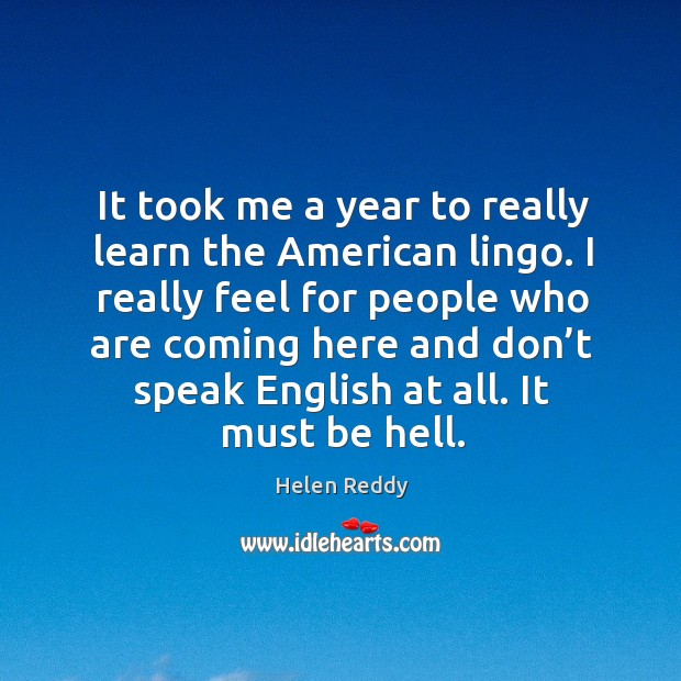 It took me a year to really learn the american lingo. Image