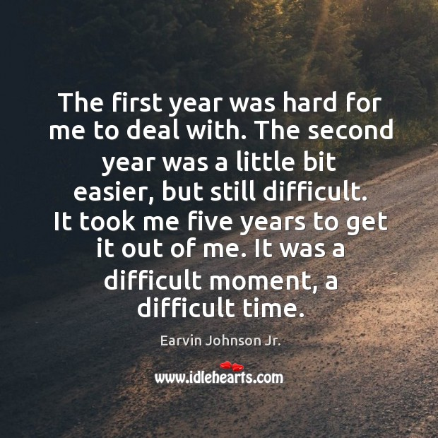 It took me five years to get it out of me. It was a difficult moment, a difficult time. Image