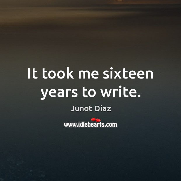It took me sixteen years to write. Image