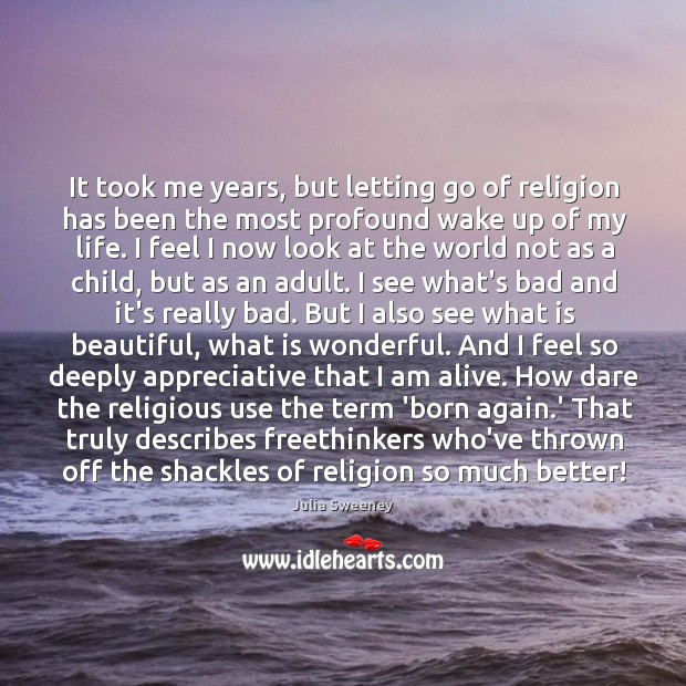 It took me years, but letting go of religion has been the Julia Sweeney Picture Quote