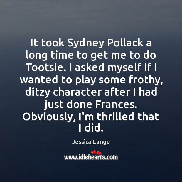 It took Sydney Pollack a long time to get me to do Jessica Lange Picture Quote