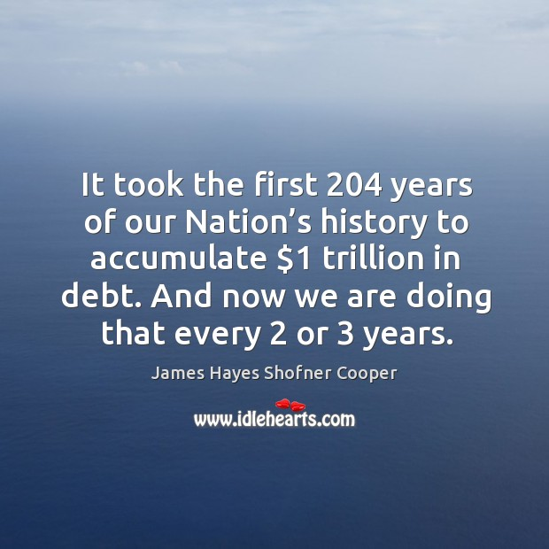 Image, It took the first 204 years of our nation's history to accumulate $1 trillion in debt.