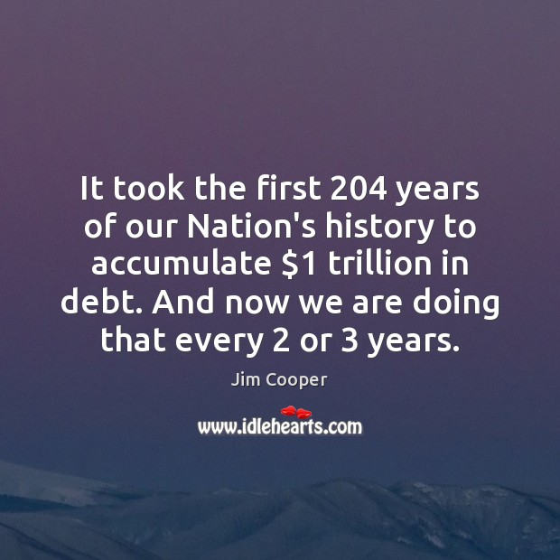Image, It took the first 204 years of our Nation's history to accumulate $1 trillion