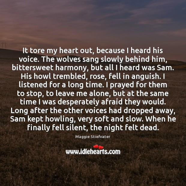 It tore my heart out, because I heard his voice. The wolves Image