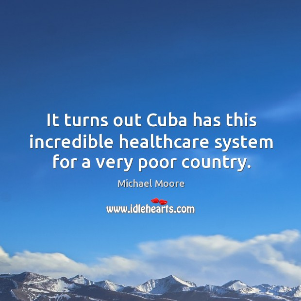 It turns out Cuba has this incredible healthcare system for a very poor country. Image