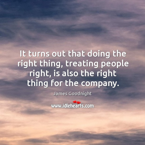 It turns out that doing the right thing, treating people right, is Image