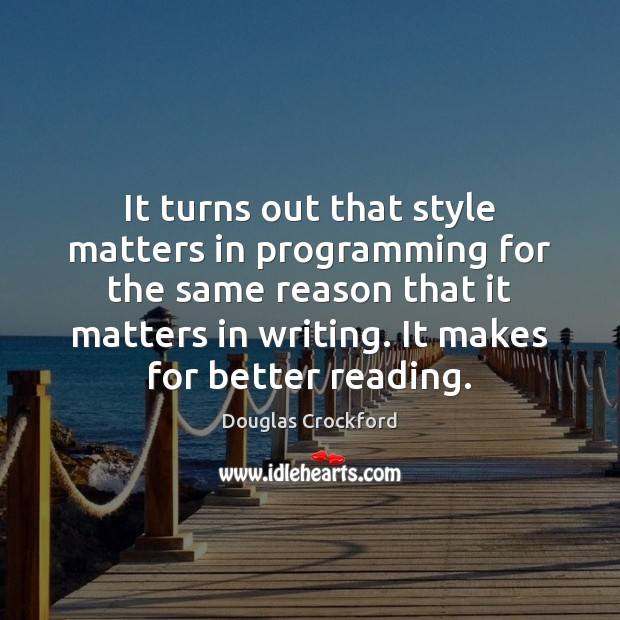 It turns out that style matters in programming for the same reason Douglas Crockford Picture Quote