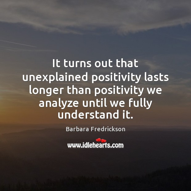 Image, It turns out that unexplained positivity lasts longer than positivity we analyze
