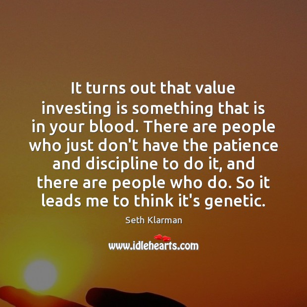 It turns out that value investing is something that is in your Seth Klarman Picture Quote