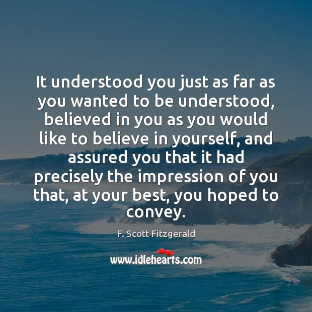 It understood you just as far as you wanted to be understood, F. Scott Fitzgerald Picture Quote