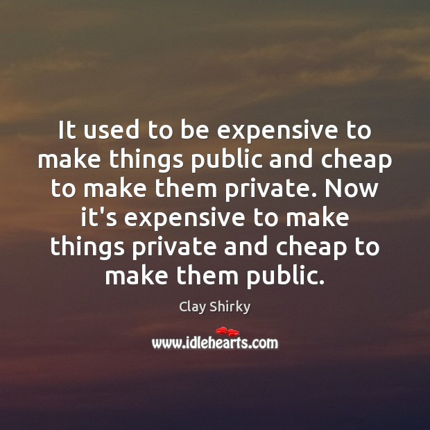 It used to be expensive to make things public and cheap to Image