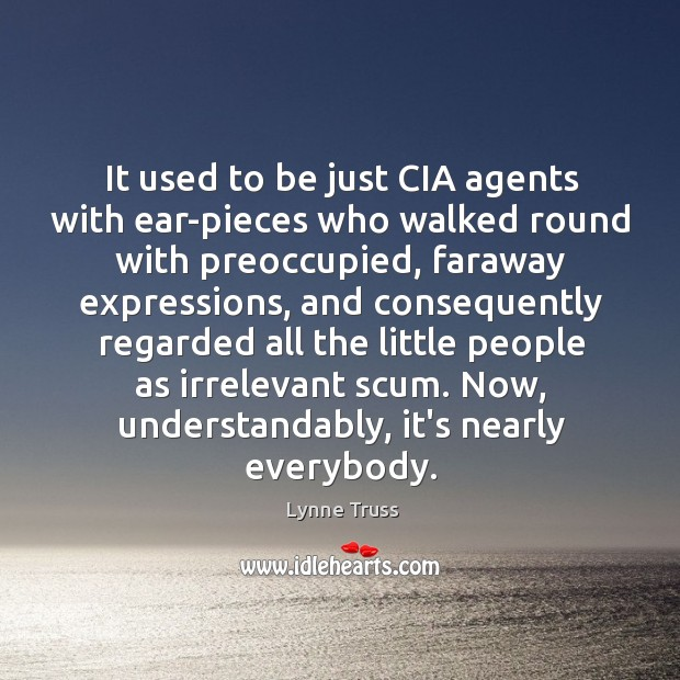 It used to be just CIA agents with ear-pieces who walked round Image