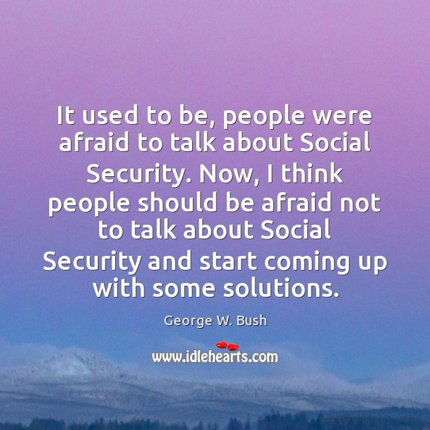 It used to be, people were afraid to talk about Social Security. Image