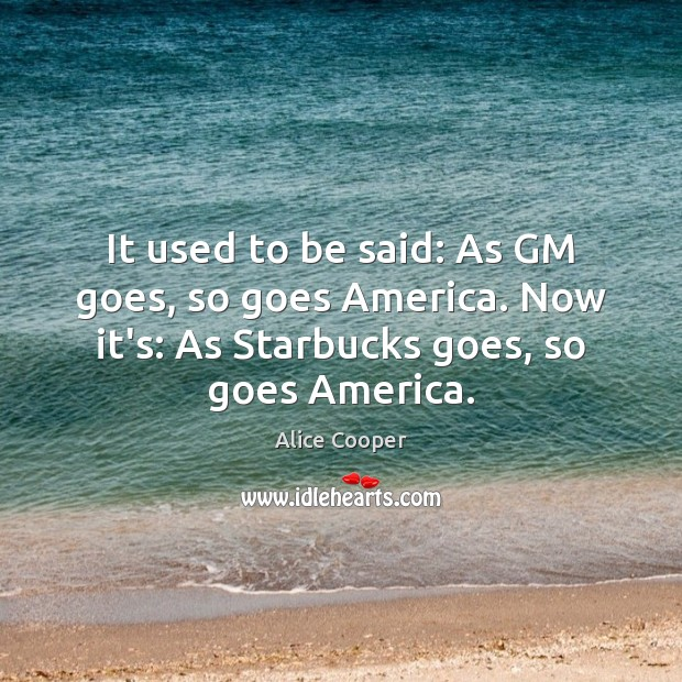 Image, It used to be said: As GM goes, so goes America. Now