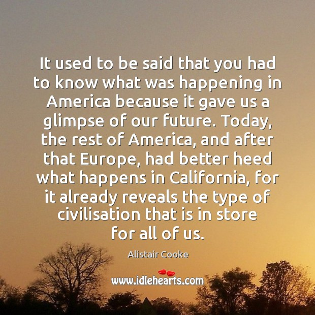 It used to be said that you had to know what was Alistair Cooke Picture Quote