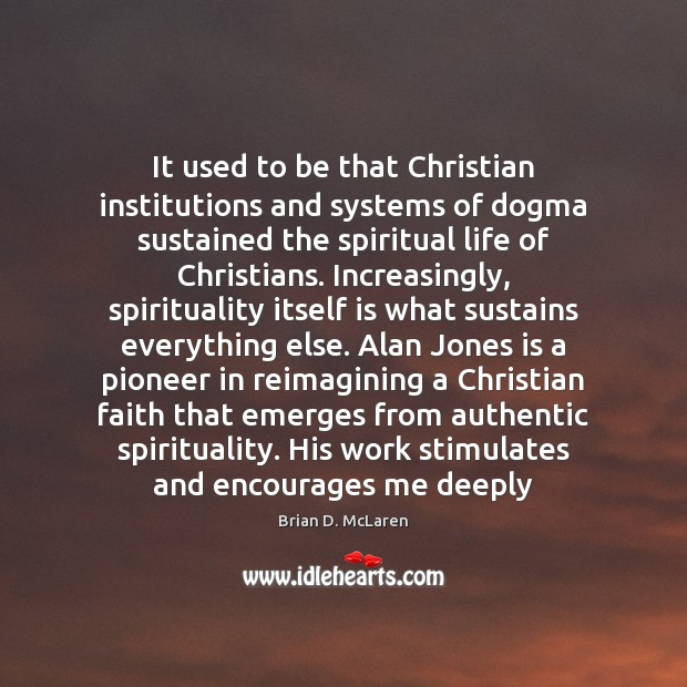 It used to be that Christian institutions and systems of dogma sustained Brian D. McLaren Picture Quote
