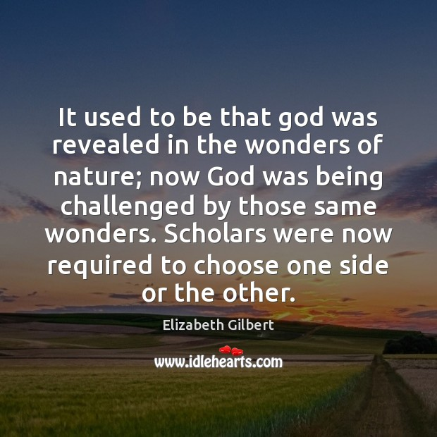 It used to be that God was revealed in the wonders of Elizabeth Gilbert Picture Quote